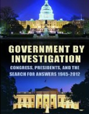 Government by Investigation: Congress, President, and the Search for Answers, 1945–2012