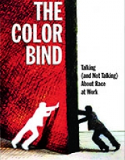 The Color Bind: Talking (and not Talking) about Race at Work