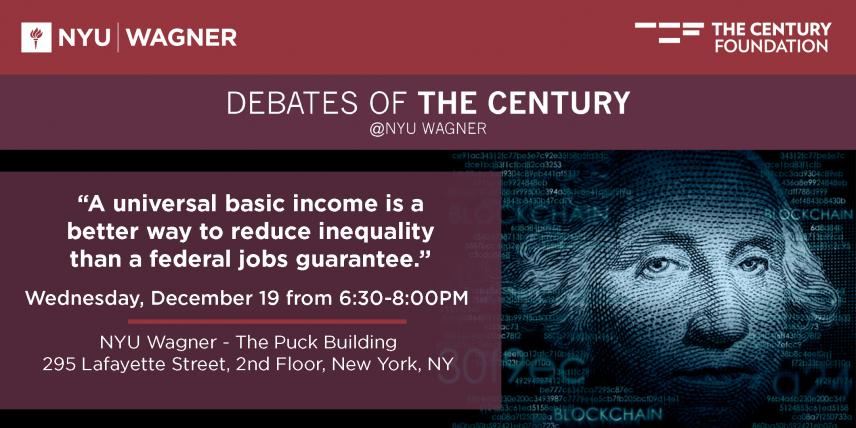 "Debates of the Century @NYU Wagner: ""Universal Basic Income vs. a Jobs Guarantee"""