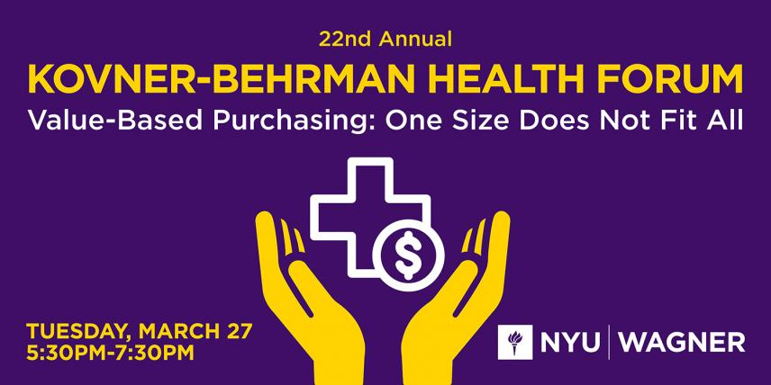 22nd Annual Kovner-Behrman Health Forum—Value-Based Purchasing: One Size Does Not Fit All