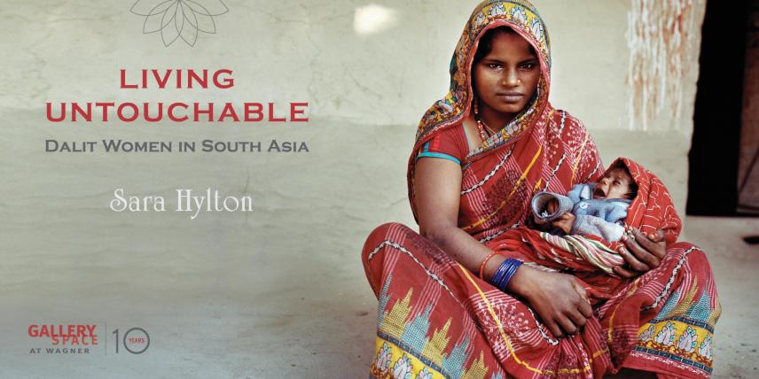 Living Untouchable: Dalit Women in South Asia. Photography by Sara Hylton. Gallery Space at Wagner.