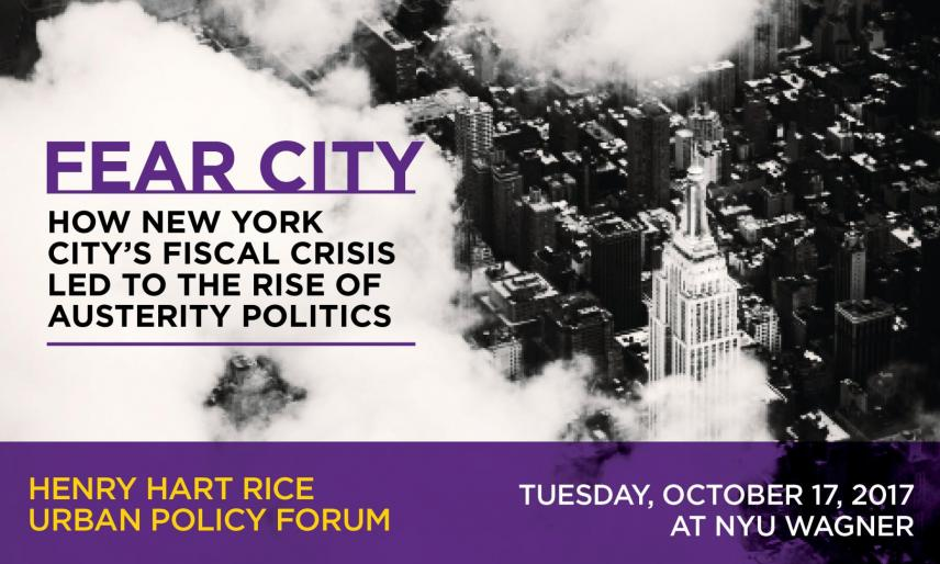 Henry Hart Rice Urban Policy Forum—Fear City: How New York City's Fiscal Crisis Led to the Rise of Austerity Politics
